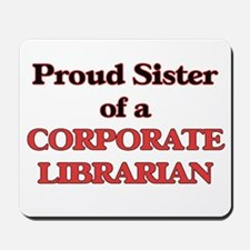 Proud Sister of a Corporate Librarian Mousepad