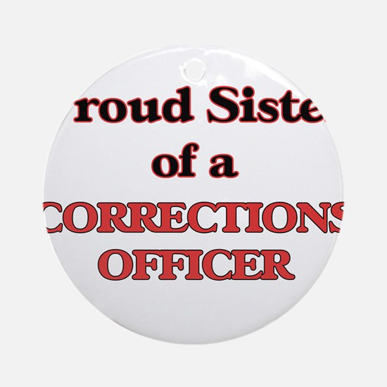 Proud Sister of a Corrections Offic Round Ornament