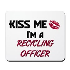Kiss Me I'm a RECYCLING OFFICER Mousepad