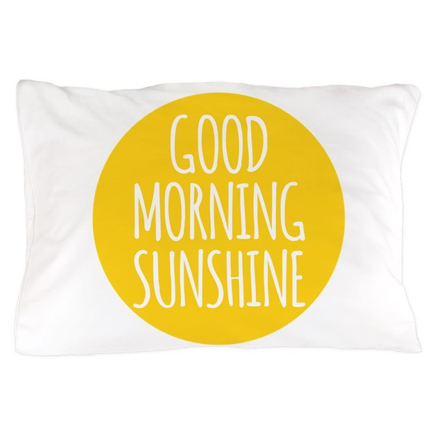 Good Morning All Caps : Good morning sunshine pillow case by admin cp