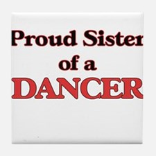 Proud Sister of a Dancer Tile Coaster