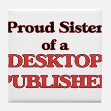 Proud Sister of a Desktop Publisher Tile Coaster