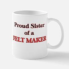 Proud Sister of a Felt Maker Mugs