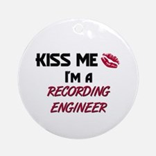 Kiss Me I'm a RECORDING ENGINEER Ornament (Round)