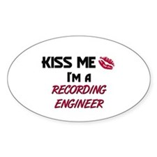 Kiss Me I'm a RECORDING ENGINEER Oval Decal