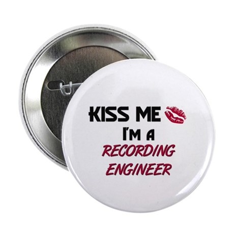 """Kiss Me I'm a RECORDING ENGINEER 2.25"""" Button (10"""