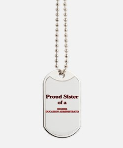 Proud Sister of a Higher Education Admini Dog Tags