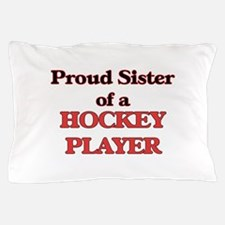 Proud Sister of a Hockey Player Pillow Case
