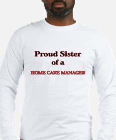 Proud Sister of a Home Care Ma Long Sleeve T-Shirt