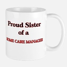 Proud Sister of a Home Care Manager Mugs