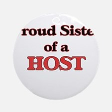 Proud Sister of a Host Round Ornament