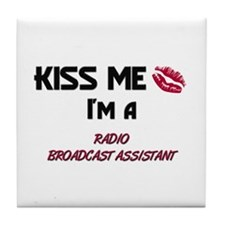 Kiss Me I'm a RADIO BROADCAST ASSISTANT Tile Coast
