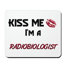 Kiss Me I'm a RADIOBIOLOGIST Mousepad
