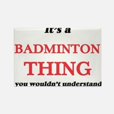 It's a Badminton thing, you wouldn&#39 Magnets