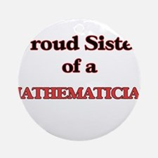 Proud Sister of a Mathematician Round Ornament