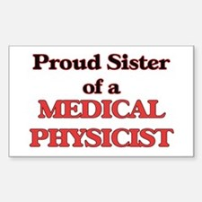 Proud Sister of a Medical Physicist Decal