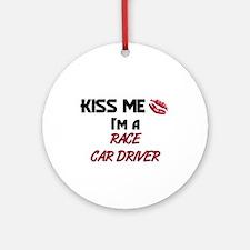 Kiss Me I'm a RACE CAR DRIVER Ornament (Round)
