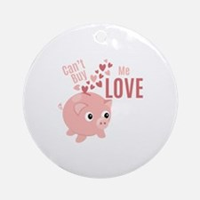 Cant Buy Love Round Ornament