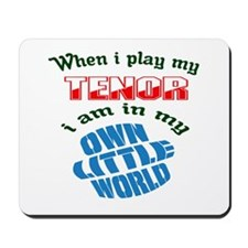 When i play my Tenor I'm in my own littl Mousepad