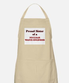 Proud Sister of a Nuclear Waste Engineer Apron