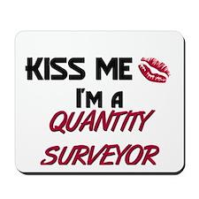 Kiss Me I'm a QUANTITY SURVEYOR Mousepad