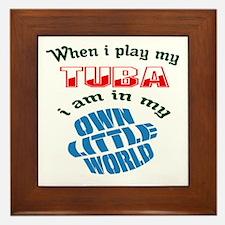 When i play my Tuba I'm in my own litt Framed Tile