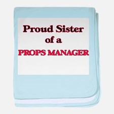 Proud Sister of a Props Manager baby blanket