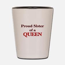 Proud Sister of a Queen Shot Glass