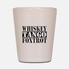 Whiskey Tango Foxtrot Shot Glass