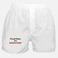 Proud Sister of a Radiologist Boxer Shorts