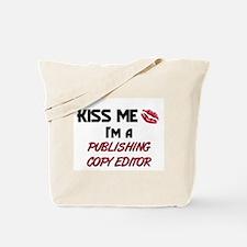 Kiss Me I'm a PUBLISHING COPY EDITOR Tote Bag