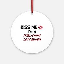 Kiss Me I'm a PUBLISHING COPY EDITOR Ornament (Rou
