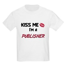 Kiss Me I'm a PUBLISHER T-Shirt