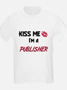 Kiss Me I'm a PUBLISHER T-Shirt