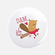 Dam I Love You Button