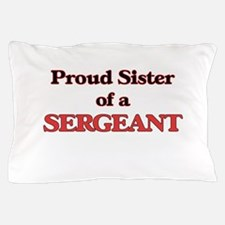 Proud Sister of a Sergeant Pillow Case
