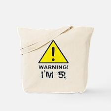 Warning I'm 5 Tote Bag