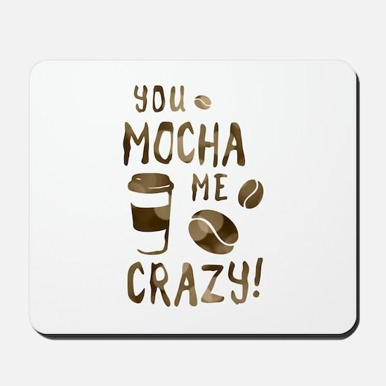 you mocha me crazy Mousepad
