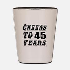 Cheers To 45 Shot Glass