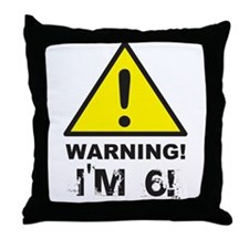 Warning I'm 6 Throw Pillow