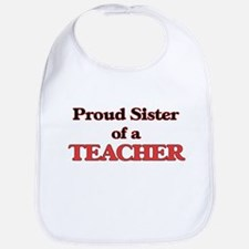 Proud Sister of a Teacher Bib