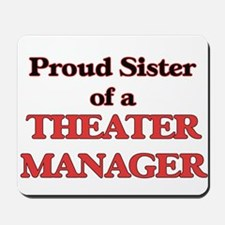 Proud Sister of a Theater Manager Mousepad