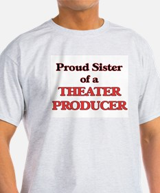 Proud Sister of a Theater Producer T-Shirt