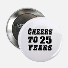 """Cheers To 25 2.25"""" Button"""