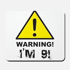 Warning I'm 9 Mousepad