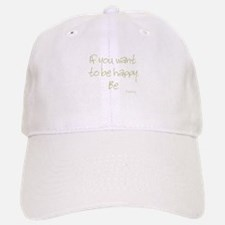 If you want to be happy, be Baseball Baseball Cap