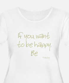 If you want to be happy, be T-Shirt