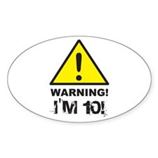 Warning I'm 10 Oval Decal