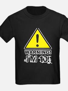 Warning I'm 10 T