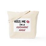 Kiss Me I'm a PSYCHIATRIC NURSE Tote Bag